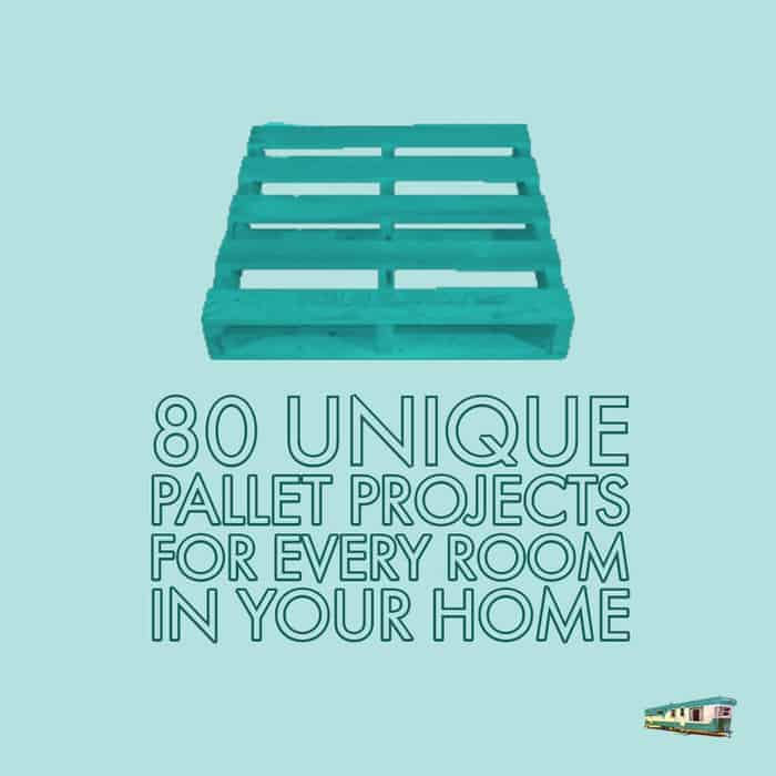 80 Unique Pallet Projects You can Build for Less than $50 1