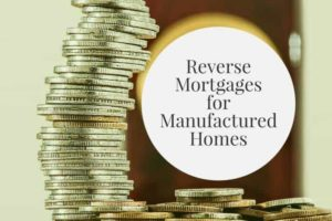 Getting a Reverse Mortgage on a Manufactured Home 3
