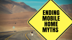 Ending Mobile Home Myths and Misinformation