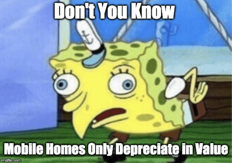Mobile homes only depreciate in value meme