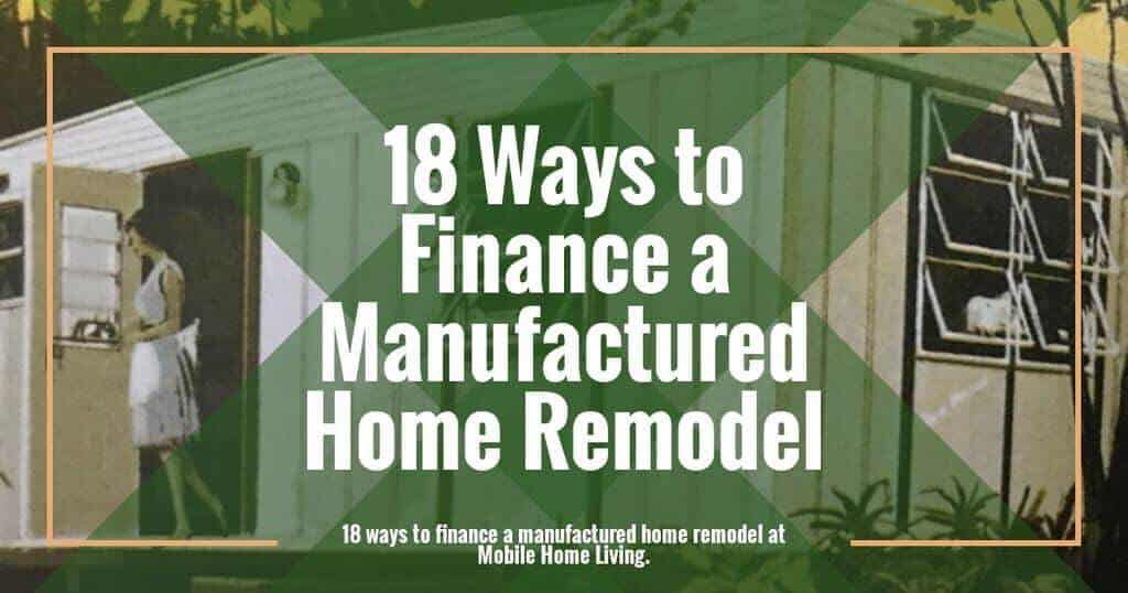 18 Ways To Finance A Manufactured Home Remodel