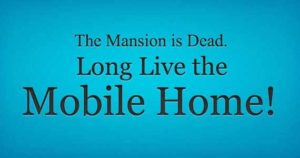 mansion-is-dead - long live the mobile home