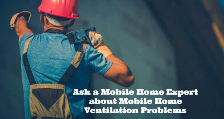 Ask a Mobile Home Expert about Mobile Home Ventilation Problems