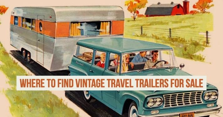 Where and How to Find Vintage Travel Trailers For Sale
