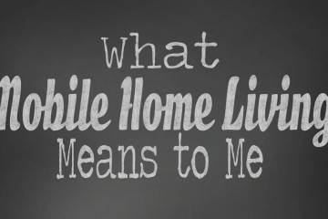 what-mobile-home-living-means-to-me